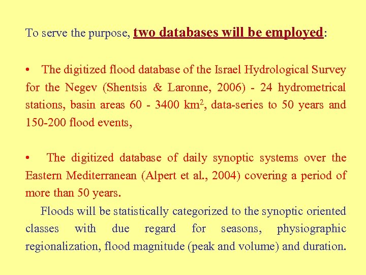 To serve the purpose, two databases will be employed: • The digitized flood database