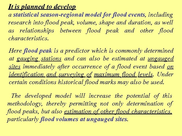 It is planned to develop a statistical season-regional model for flood events, including research