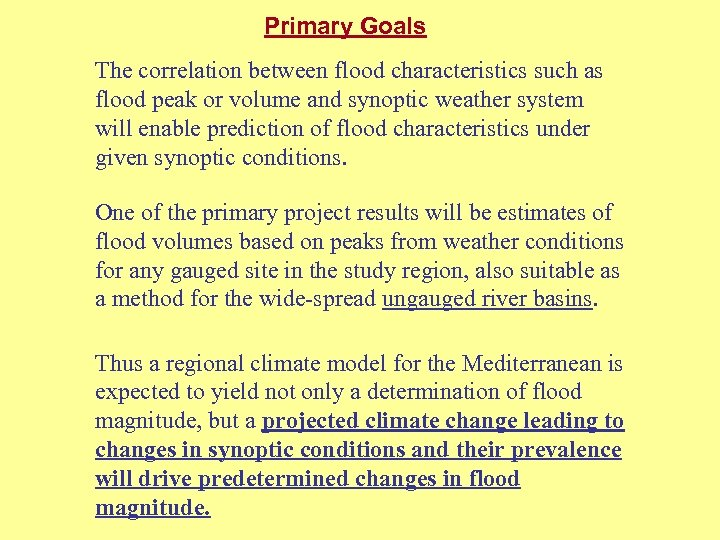 Primary Goals The correlation between flood characteristics such as flood peak or volume and