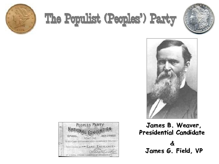 The Populist (Peoples') Party James B. Weaver, Presidential Candidate & James G. Field, VP