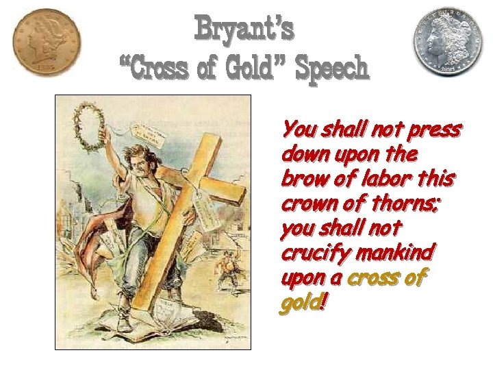 """Bryant's """"Cross of Gold"""" Speech You shall not press down upon the brow of"""