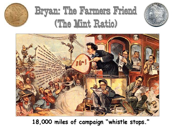 """Bryan: The Farmers Friend (The Mint Ratio) 18, 000 miles of campaign """"whistle stops."""