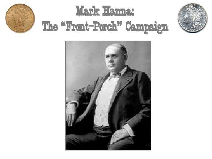 "Mark Hanna: The ""Front-Porch"" Campaign"