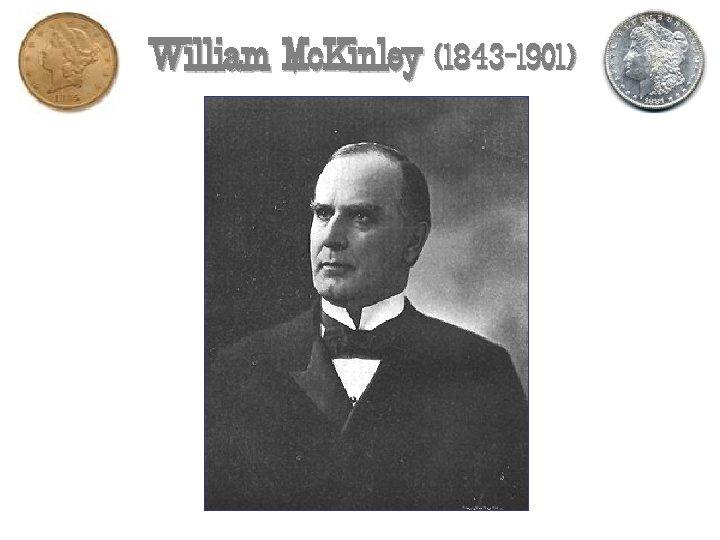 William Mc. Kinley (1843 -1901)