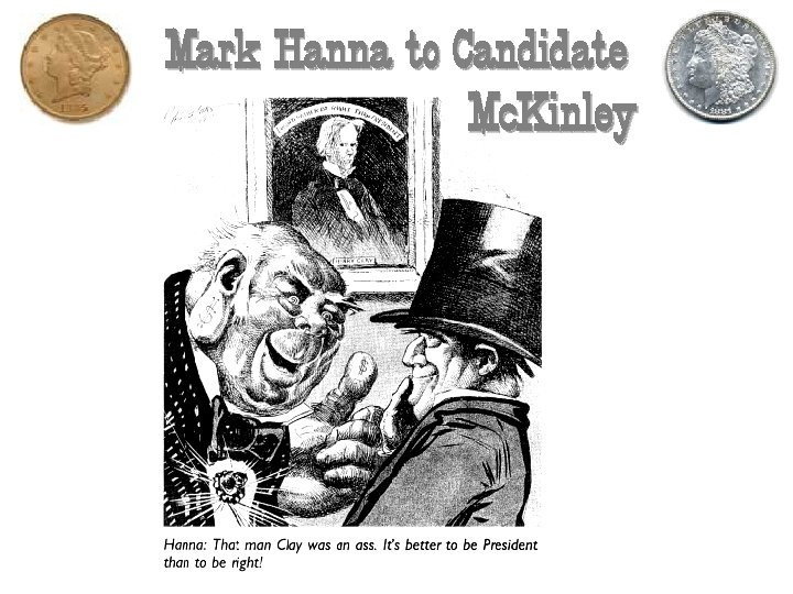 Mark Hanna to Candidate Mc. Kinley