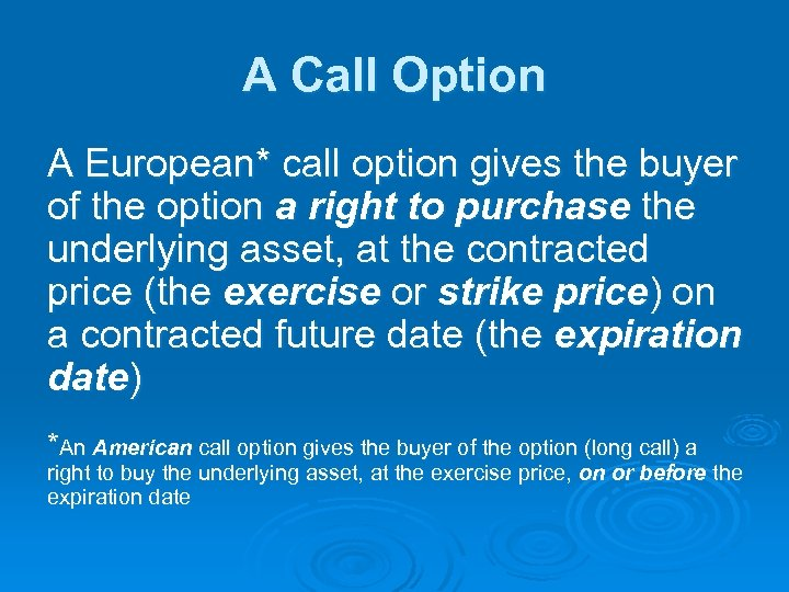 A Call Option A European* call option gives the buyer of the option a