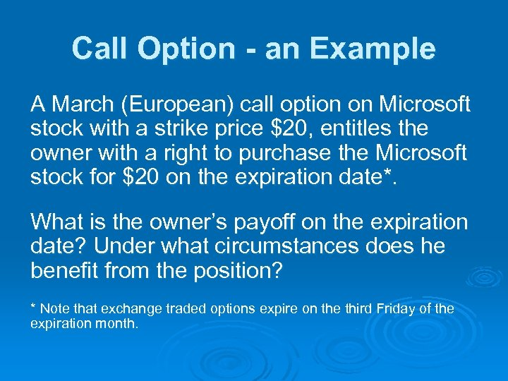Call Option - an Example A March (European) call option on Microsoft stock with