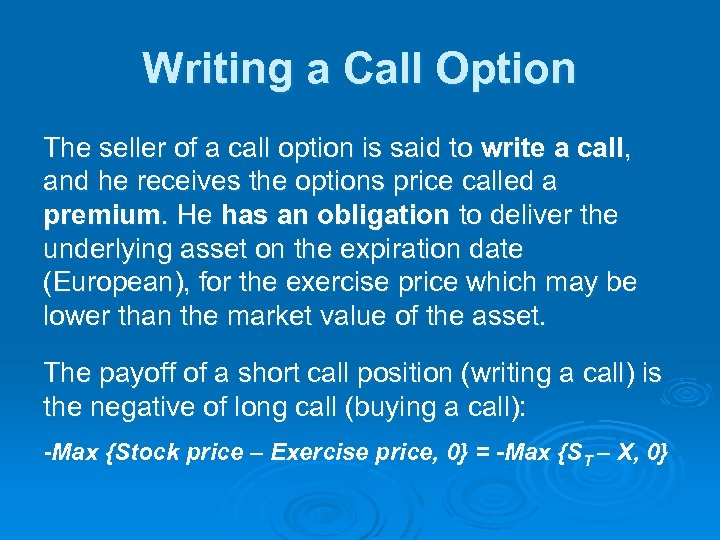 Writing a Call Option The seller of a call option is said to write