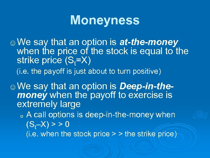 Moneyness ☺We say that an option is at-the-money when the price of the stock