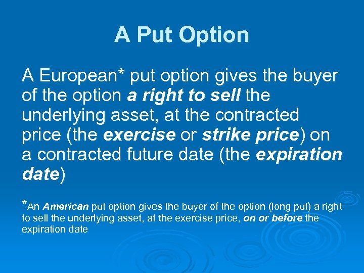 A Put Option A European* put option gives the buyer of the option a