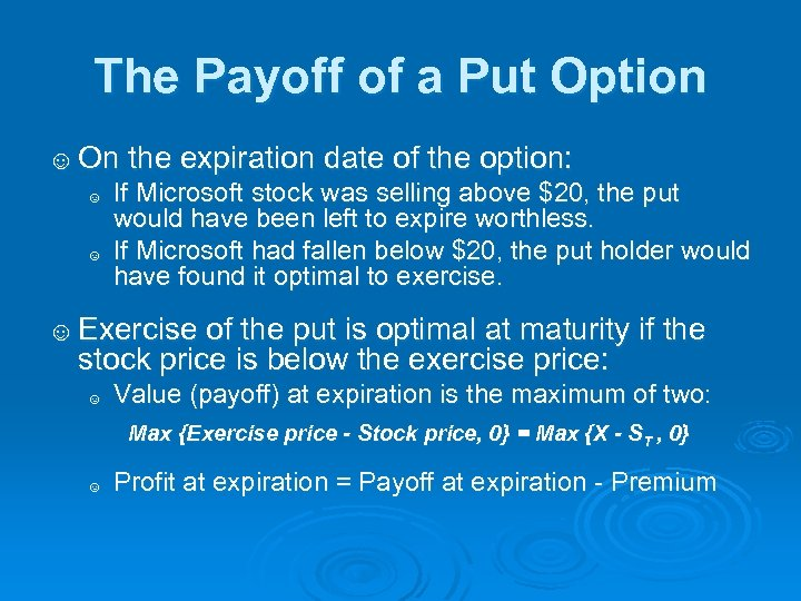 The Payoff of a Put Option ☺ On the expiration date of the option: