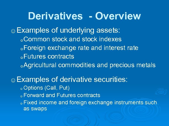 Derivatives - Overview ☺Examples of underlying assets: Common stock and stock indexes ☺Foreign exchange