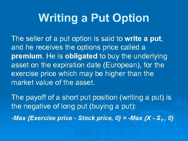 Writing a Put Option The seller of a put option is said to write