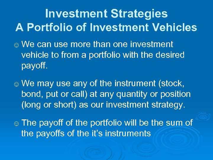 Investment Strategies A Portfolio of Investment Vehicles ☺ We can use more than one