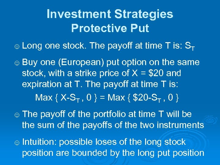 Investment Strategies Protective Put ☺ Long one stock. The payoff at time T is: