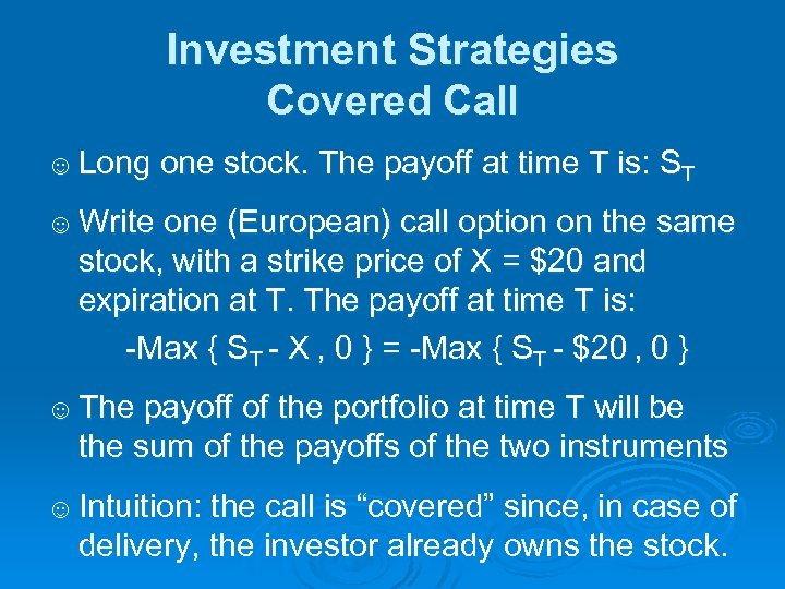 Investment Strategies Covered Call ☺ Long one stock. The payoff at time T is: