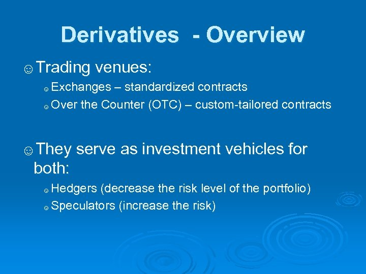 Derivatives - Overview ☺Trading venues: Exchanges – standardized contracts ☺ Over the Counter (OTC)