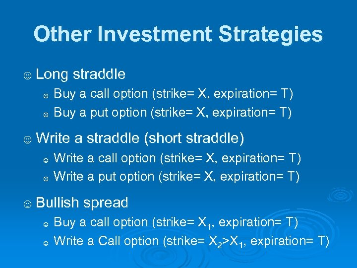 Other Investment Strategies ☺ Long straddle ☺ ☺ Buy a call option (strike= X,