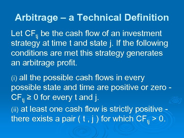 Arbitrage – a Technical Definition Let CFtj be the cash flow of an investment