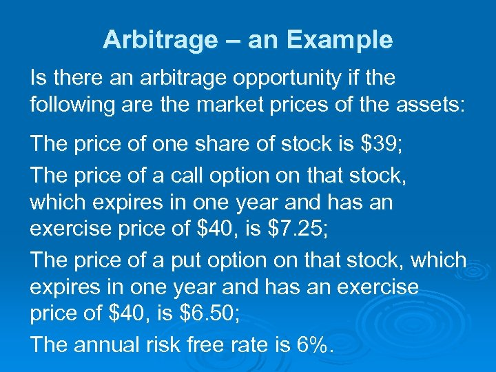 Arbitrage – an Example Is there an arbitrage opportunity if the following are the
