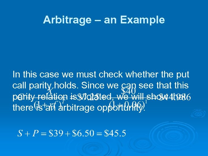 Arbitrage – an Example In this case we must check whether the put call