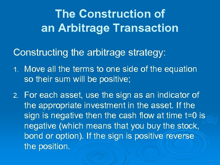 The Construction of an Arbitrage Transaction Constructing the arbitrage strategy: 1. Move all the