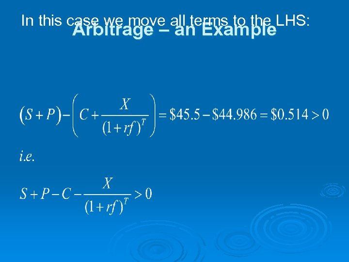 In this case we move all terms to the LHS: Arbitrage – an Example