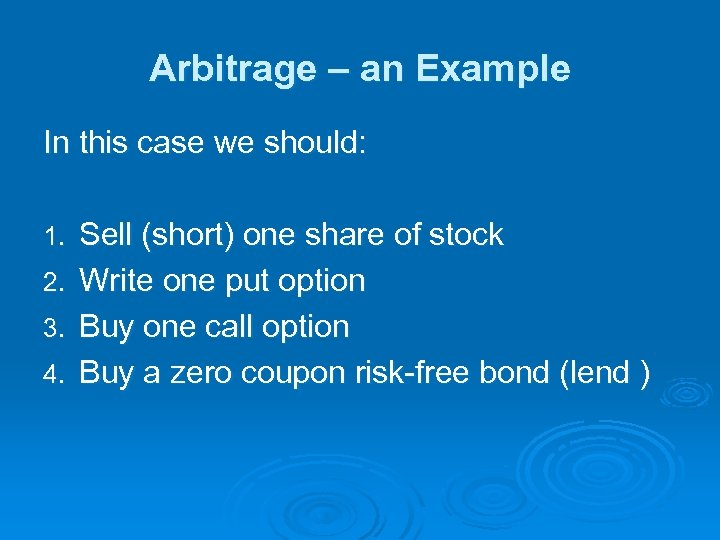 Arbitrage – an Example In this case we should: 1. 2. 3. 4. Sell