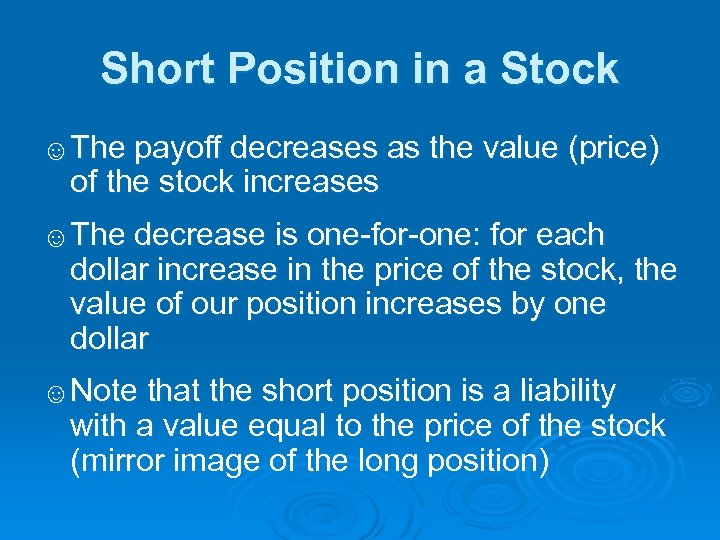 Short Position in a Stock ☺The payoff decreases as the value (price) of the