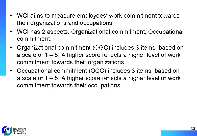 • WCI aims to measure employees' work commitment towards their organizations and occupations.
