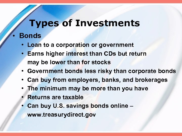 Types of Investments • Bonds • Loan to a corporation or government • Earns