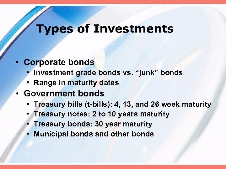 "Types of Investments • Corporate bonds • Investment grade bonds vs. ""junk"" bonds •"