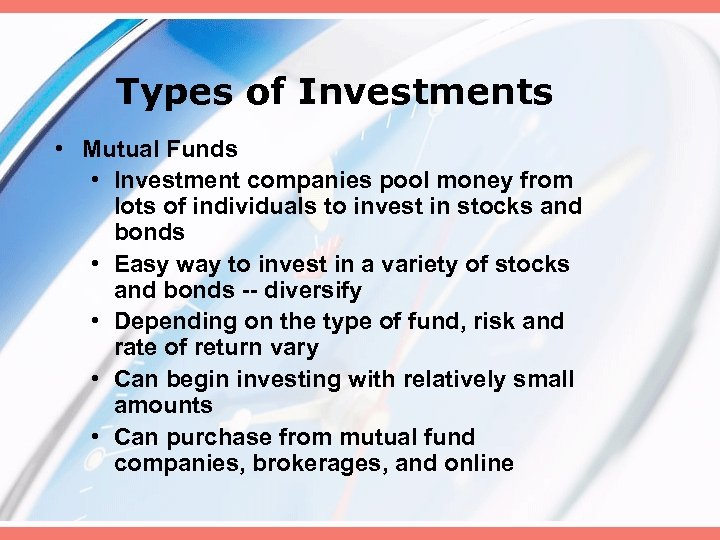 Types of Investments • Mutual Funds • Investment companies pool money from lots of