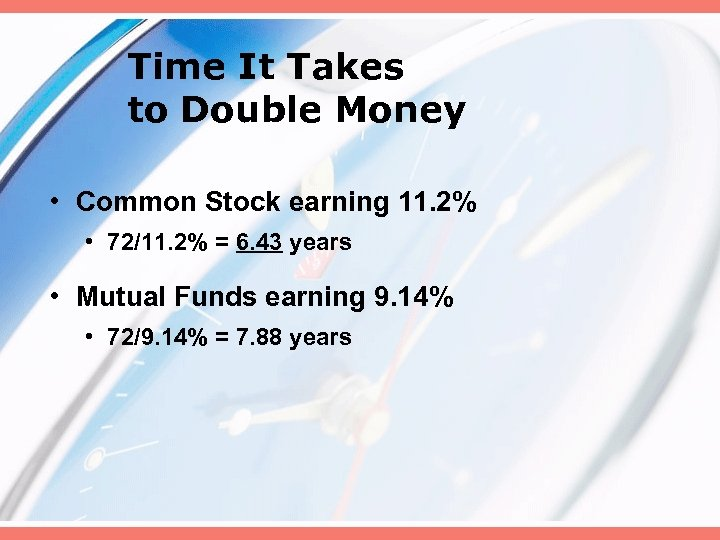 Time It Takes to Double Money • Common Stock earning 11. 2% • 72/11.