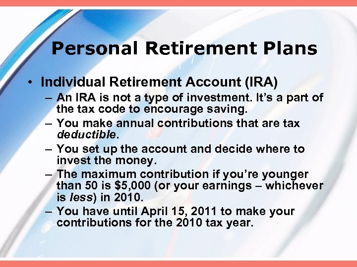 Personal Retirement Plans • Individual Retirement Account (IRA) – An IRA is not a
