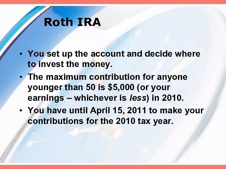 Roth IRA • You set up the account and decide where to invest the