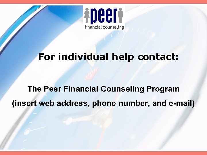 For individual help contact: The Peer Financial Counseling Program (insert web address, phone number,