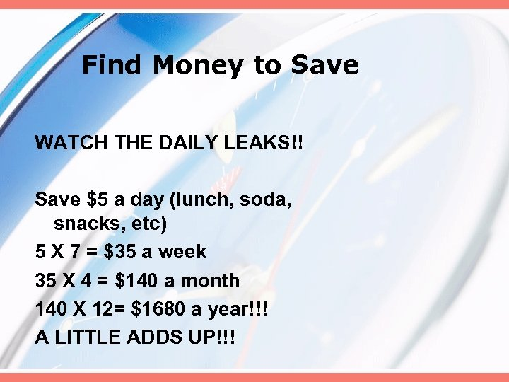 Find Money to Save WATCH THE DAILY LEAKS!! Save $5 a day (lunch, soda,