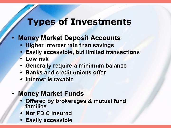 Types of Investments • Money Market Deposit Accounts • • • Higher interest rate
