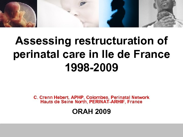 Assessing restructuration of perinatal care in Ile de France 1998 -2009 C. Crenn Hebert,