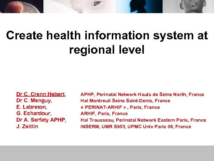 Create health information system at regional level Dr C. Crenn Hebert, Dr C. Menguy,