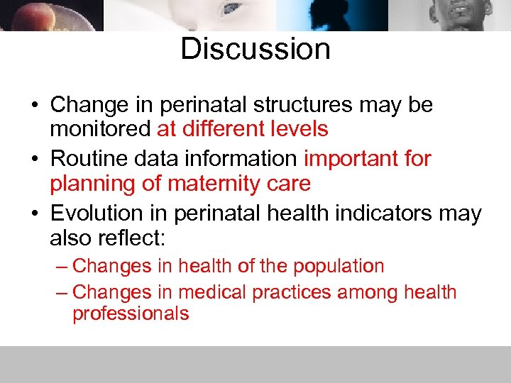 Discussion • Change in perinatal structures may be monitored at different levels • Routine