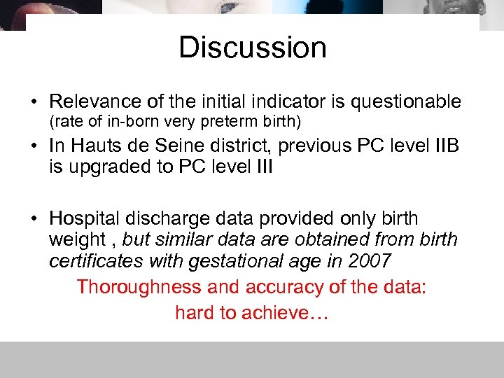 Discussion • Relevance of the initial indicator is questionable (rate of in-born very preterm