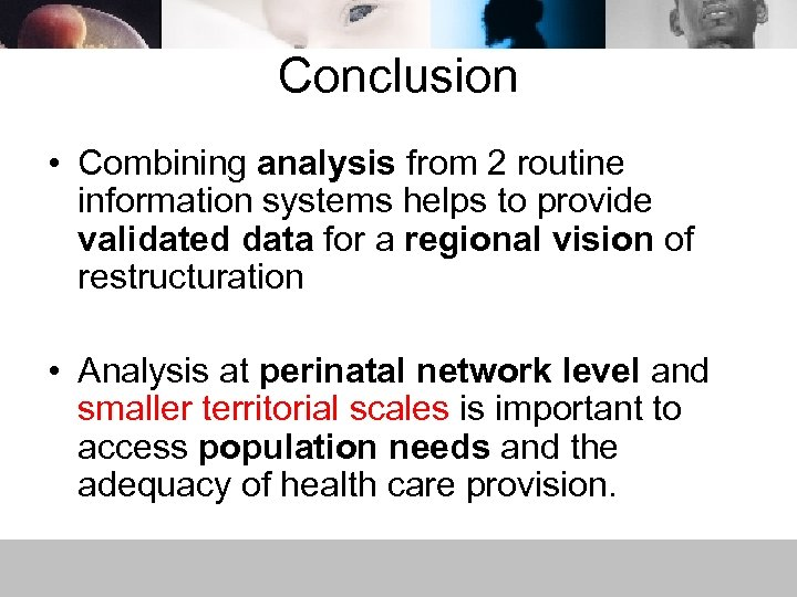 Conclusion • Combining analysis from 2 routine information systems helps to provide validated data