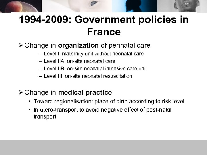1994 -2009: Government policies in France Ø Change in organization of perinatal care –