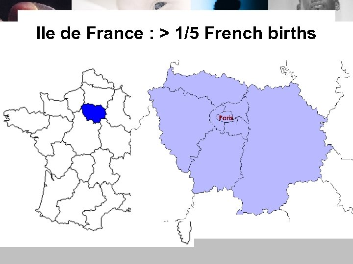 Ile de France : > 1/5 French births