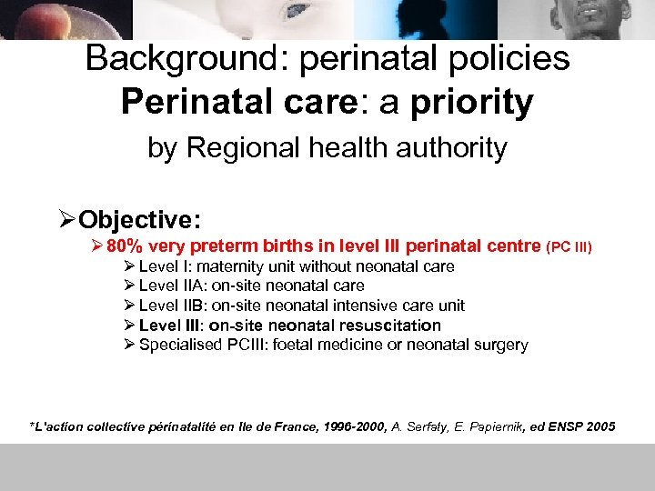 Background: perinatal policies Perinatal care: a priority by Regional health authority ØObjective: Ø 80%