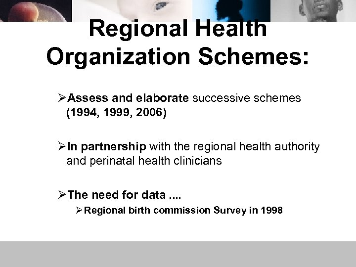 Regional Health Organization Schemes: ØAssess and elaborate successive schemes (1994, 1999, 2006) ØIn partnership
