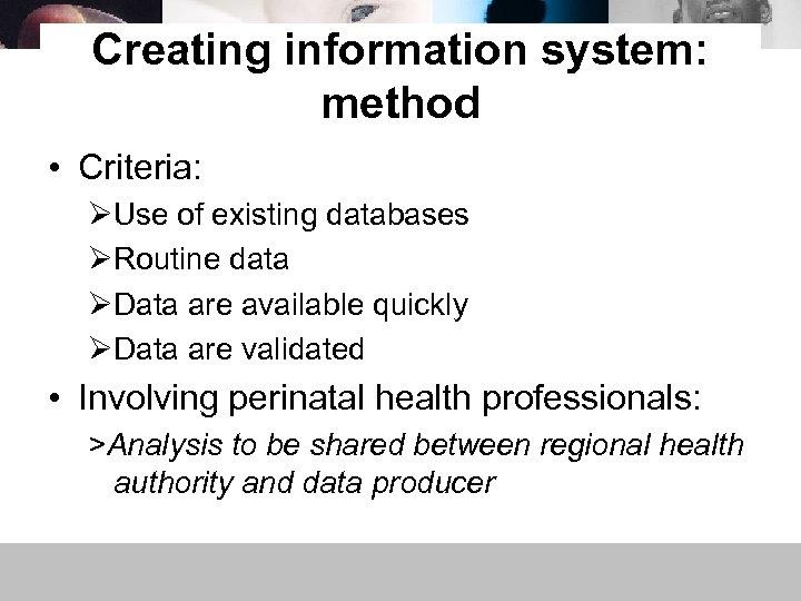 Creating information system: method • Criteria: ØUse of existing databases ØRoutine data ØData are