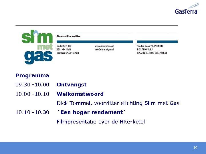 Programma 09. 30 -10. 00 Ontvangst 10. 00 -10. 10 Welkomstwoord Dick Tommel, voorzitter